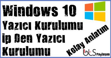 Windows 10 Yazıcı Ekleme – Yazıcı Kurulumu – ip den Yazıcı Kurulumu – Kolay Anlatım